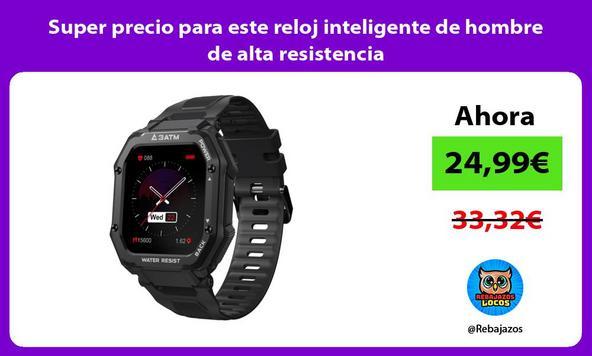Super precio para este reloj inteligente de hombre de alta resistencia