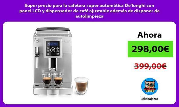 Super precio para la cafetera super automática De'longhi con panel LCD y dispensador de café ajustable además de disponer de autolimpieza