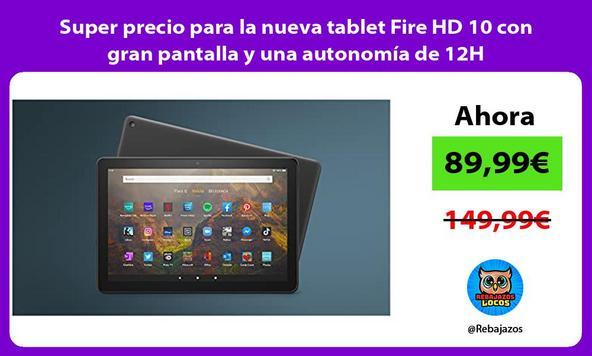 Super precio para la nueva tablet Fire HD 10 con gran pantalla y una autonomía de 12H