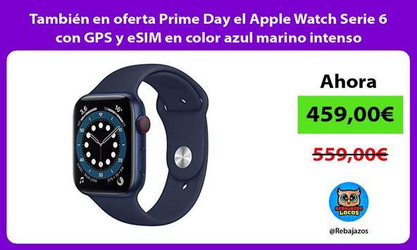 También en oferta Prime Day el Apple Watch Serie 6 con GPS y eSIM en color azul marino intenso