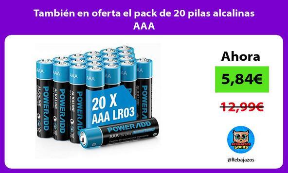 También en oferta el pack de 20 pilas alcalinas AAA