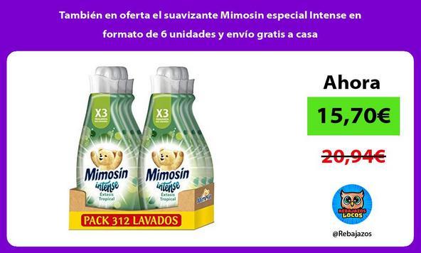 También en oferta el suavizante Mimosin especial Intense en formato de 6 unidades y envío gratis a casa