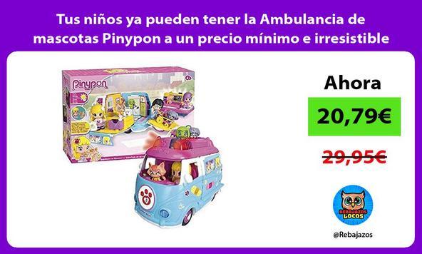 Tus niños ya pueden tener la Ambulancia de mascotas Pinypon a un precio mínimo e irresistible