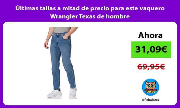 Últimas tallas a mitad de precio para este vaquero Wrangler Texas de hombre