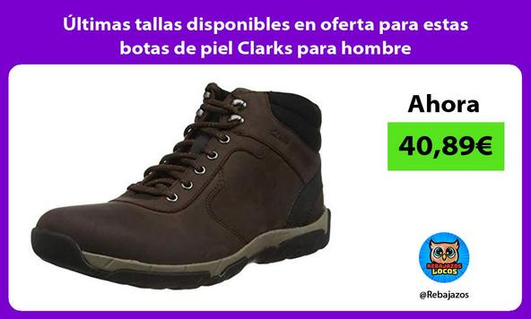 Últimas tallas disponibles en oferta para estas botas de piel Clarks para hombre
