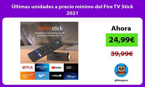 Últimas unidades a precio mínimo del Fire TV Stick 2021