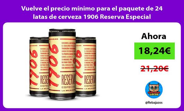 Vuelve el precio mínimo para el paquete de 24 latas de cerveza 1906 Reserva Especial