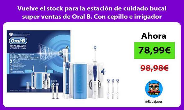 Vuelve el stock para la estación de cuidado bucal super ventas de Oral B. Con cepillo e irrigador