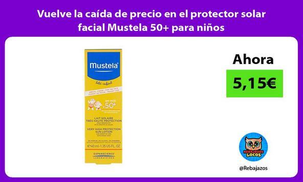 Vuelve la caída de precio en el protector solar facial Mustela 50+ para niños