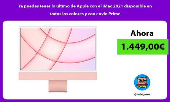 Ya puedes tener lo último de Apple con el iMac 2021 disponible en todos los colores y con envío Prime
