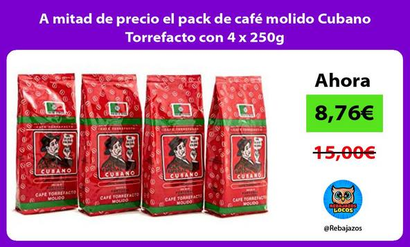 A mitad de precio el pack de café molido Cubano Torrefacto con 4 x 250g