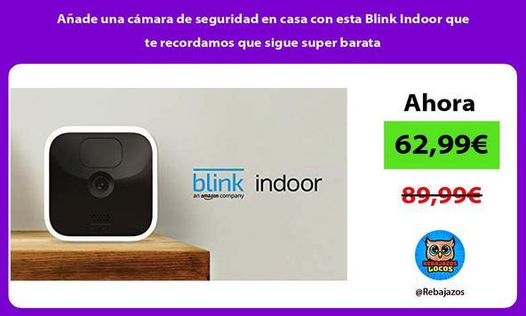 Añade una cámara de seguridad en casa con esta Blink Indoor que te recordamos que sigue super barata