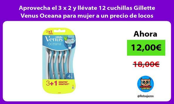 Aprovecha el 3 x 2 y llévate 12 cuchillas Gillette Venus Oceana para mujer a un precio de locos