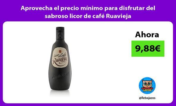 Aprovecha el precio mínimo para disfrutar del sabroso licor de café Ruavieja
