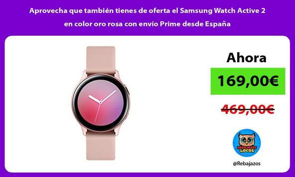 Aprovecha que también tienes de oferta el Samsung Watch Active 2 en color oro rosa con envío Prime desde España