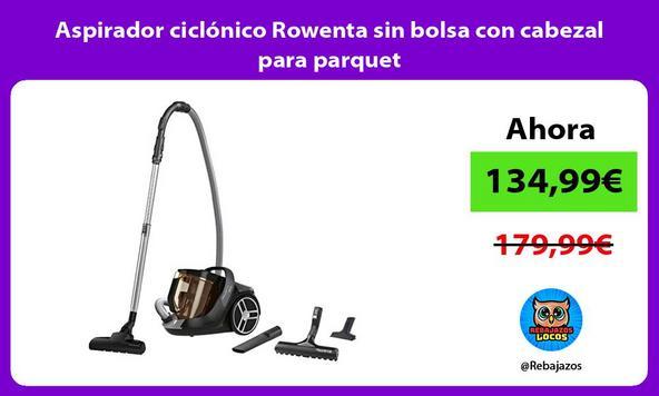Aspirador ciclónico Rowenta sin bolsa con cabezal para parquet