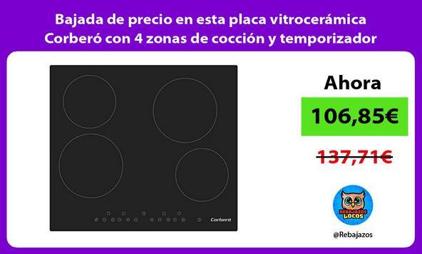 Bajada de precio en esta placa vitrocerámica Corberó con 4 zonas de cocción y temporizador