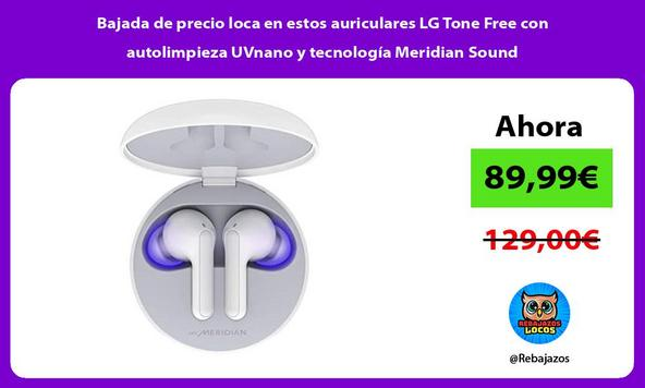 Bajada de precio loca en estos auriculares LG Tone Free con autolimpieza UVnano y tecnología Meridian Sound