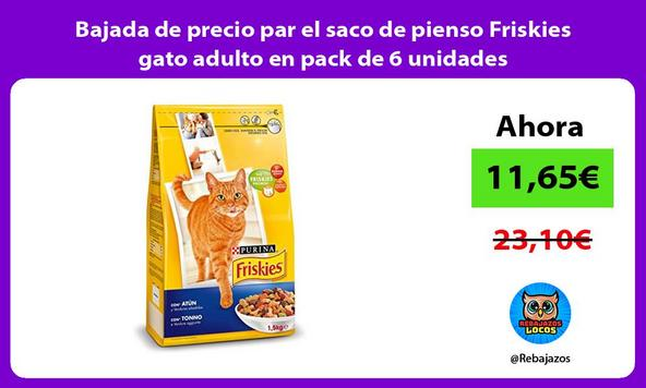 Bajada de precio par el saco de pienso Friskies gato adulto en pack de 6 unidades