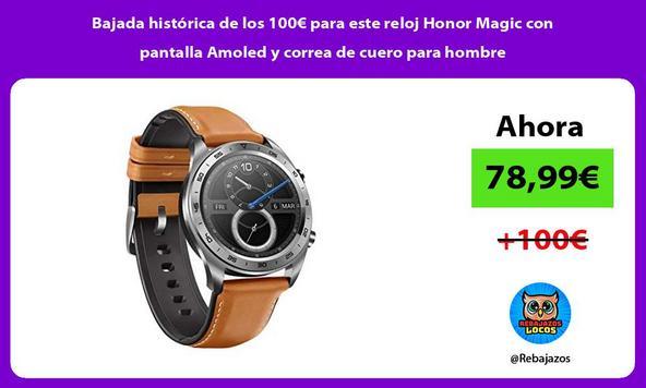 Bajada histórica de los 100€ para este reloj Honor Magic con pantalla Amoled y correa de cuero para hombre