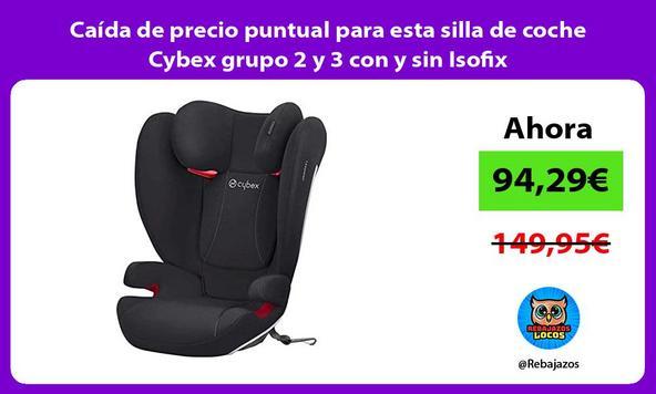 Caída de precio puntual para esta silla de coche Cybex grupo 2 y 3 con y sin Isofix