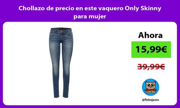 Chollazo de precio en este vaquero Only Skinny para mujer