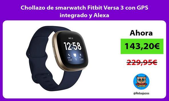 Chollazo de smarwatch Fitbit Versa 3 con GPS integrado y Alexa