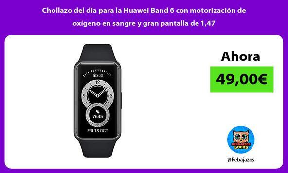 Chollazo del día para la Huawei Band 6 con motorización de oxígeno en sangre y gran pantalla de 1,47