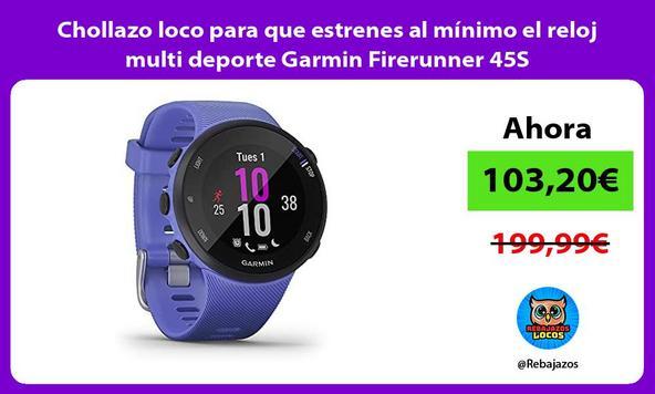 Chollazo loco para que estrenes al mínimo el reloj multi deporte Garmin Firerunner 45S