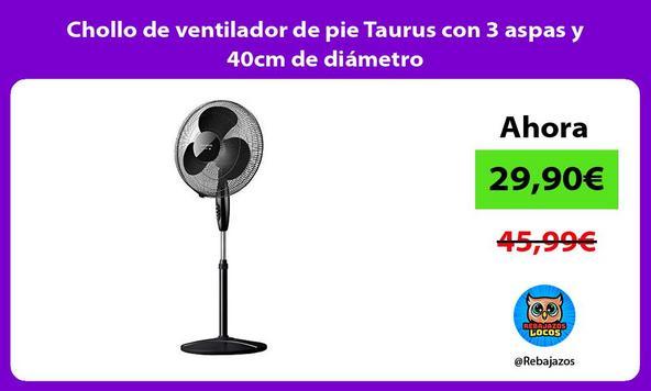 Chollo de ventilador de pie Taurus con 3 aspas y 40cm de diámetro