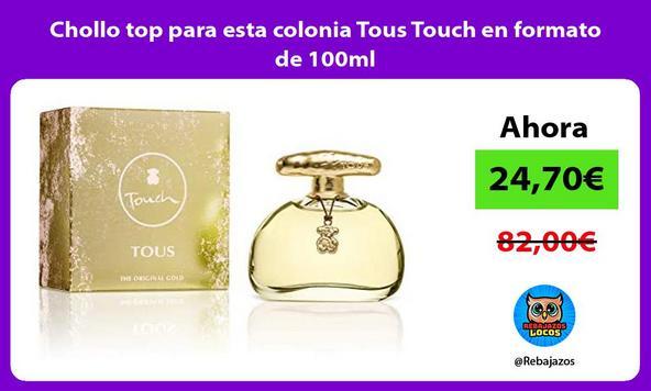 Chollo top para esta colonia Tous Touch en formato de 100ml