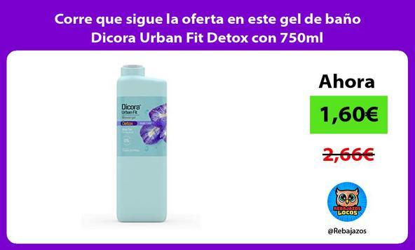 Corre que sigue la oferta en este gel de baño Dicora Urban Fit Detox con 750ml