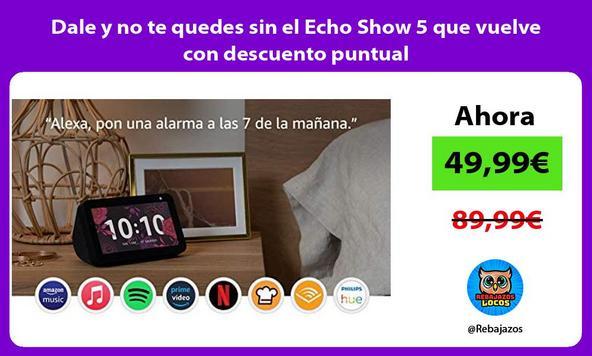 Dale y no te quedes sin el Echo Show 5 que vuelve con descuento puntual