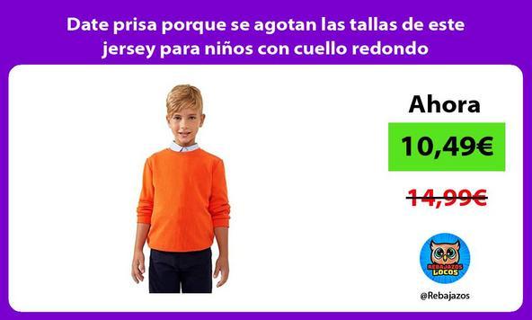 Date prisa porque se agotan las tallas de este jersey para niños con cuello redondo