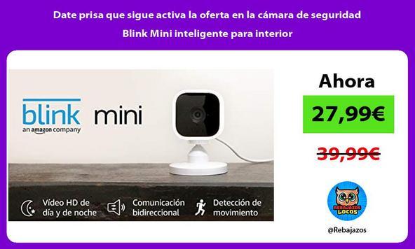 Date prisa que sigue activa la oferta en la cámara de seguridad Blink Mini inteligente para interior