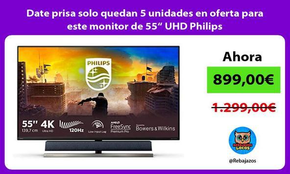 """Date prisa solo quedan 5 unidades en oferta para este monitor de 55"""" UHD Philips"""