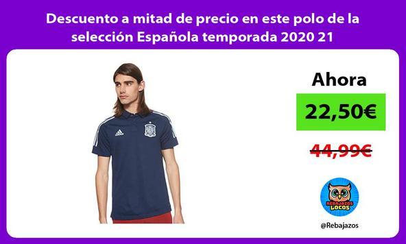 Descuento a mitad de precio en este polo de la selección Española temporada 2020 21