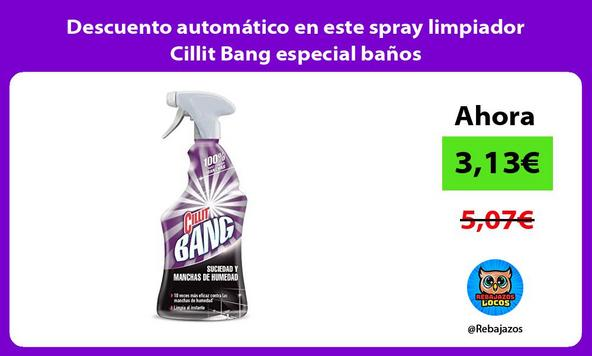 Descuento automático en este spray limpiador Cillit Bang especial baños
