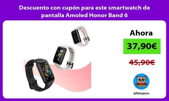 Descuento con cupón para este smartwatch de pantalla Amoled Honor Band 6