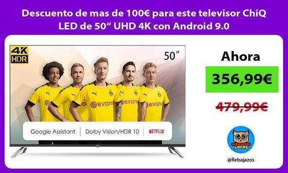 """Descuento de mas de 100€ para este televisor ChiQ LED de 50"""" UHD 4K con Android 9.0"""
