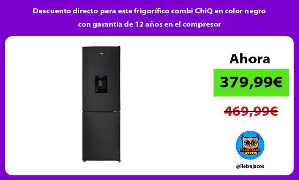 Descuento directo para este frigorífico combi ChiQ en color negro con garantía de 12 años en el compresor