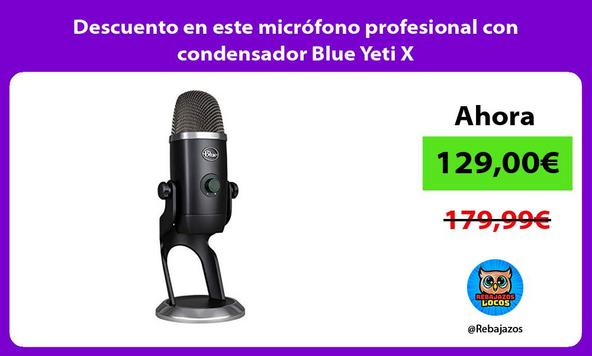 Descuento en este micrófono profesional con condensador Blue Yeti X