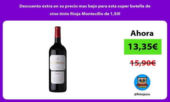 Descuento extra en su precio mas bajo para esta super botella de vino tinto Rioja Montecillo de 1,50l