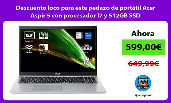 Descuento loco para este pedazo de portátil Acer Aspir 5 con procesador I7 y 512GB SSD