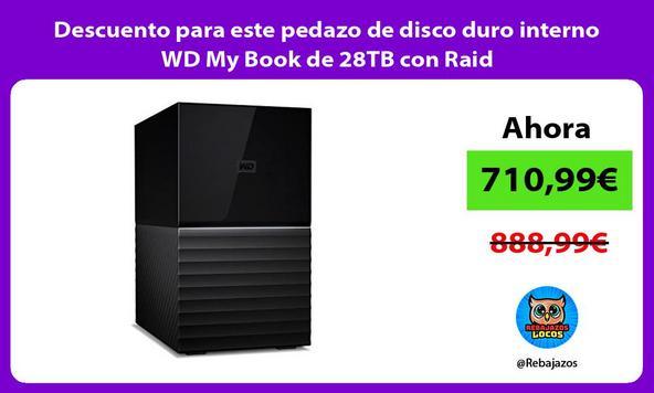 Descuento para este pedazo de disco duro interno WD My Book de 28TB con Raid