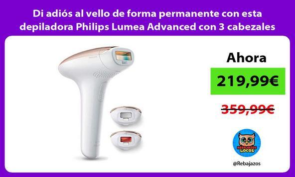 Di adiós al vello de forma permanente con esta depiladora Philips Lumea Advanced con 3 cabezales