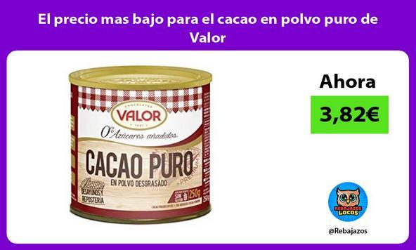 El precio mas bajo para el cacao en polvo puro de Valor
