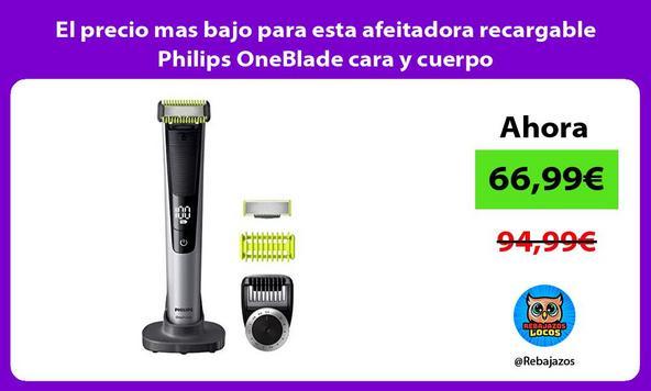 El precio mas bajo para esta afeitadora recargable Philips OneBlade cara y cuerpo