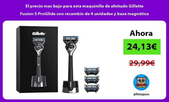 El precio mas bajo para esta maquinilla de afeitado Gillette Fusion 5 ProGlide con recambio de 4 unidades y base magnética