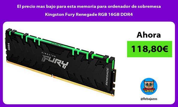 El precio mas bajo para esta memoria para ordenador de sobremesa Kingston Fury Renegade RGB 16GB DDR4